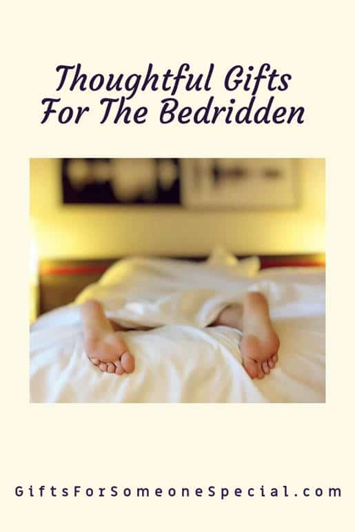 Thoughtful Gifts For The Bedridden
